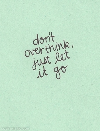 38653-Dont-Overthink-Just-Let-It-Go